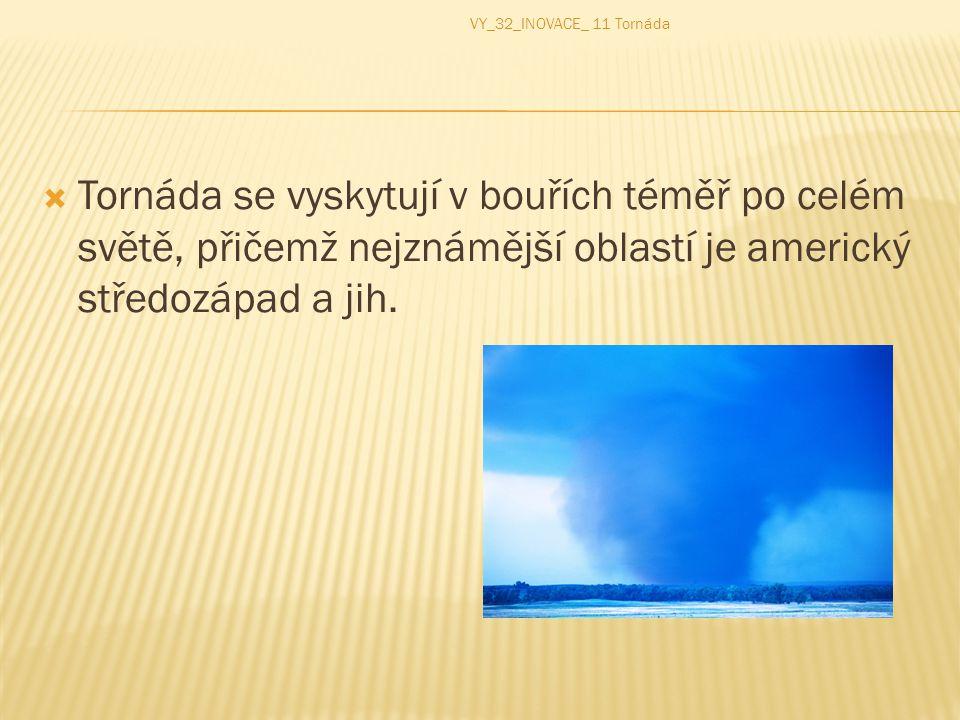 VY_32_INOVACE_ 11 Tornáda Tornáda se vyskytují v bouřích téměř po celém světě, přičemž nejznámější oblastí je americký středozápad a jih.