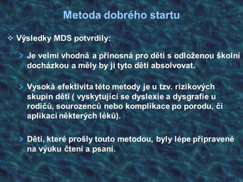 Metoda dobrého startu Výsledky MDS potvrdily: