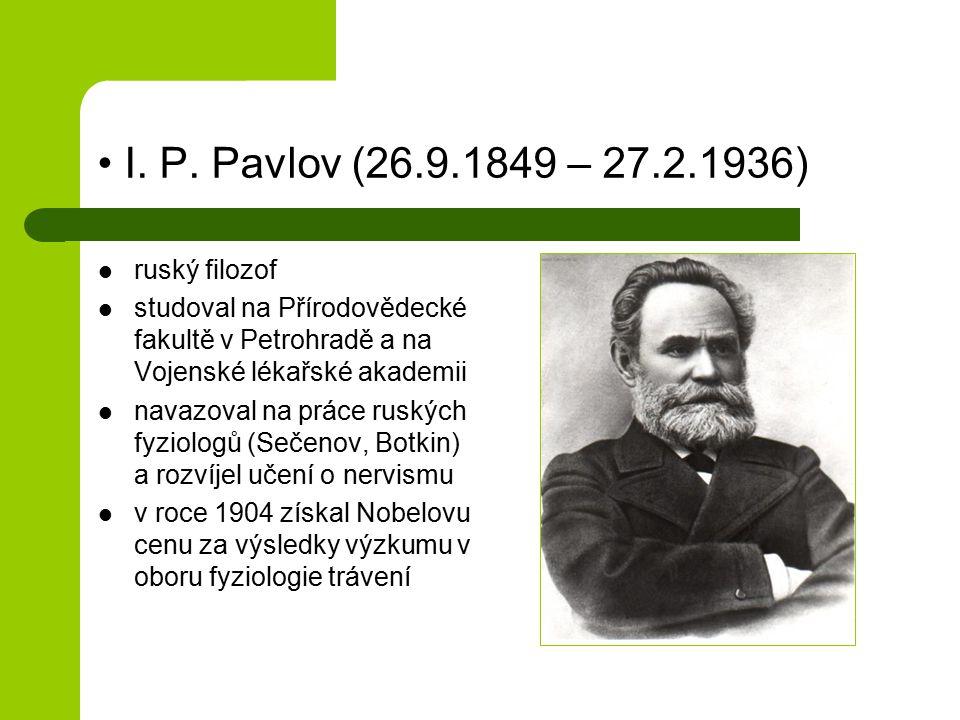 • I. P. Pavlov (26.9.1849 – 27.2.1936) ruský filozof