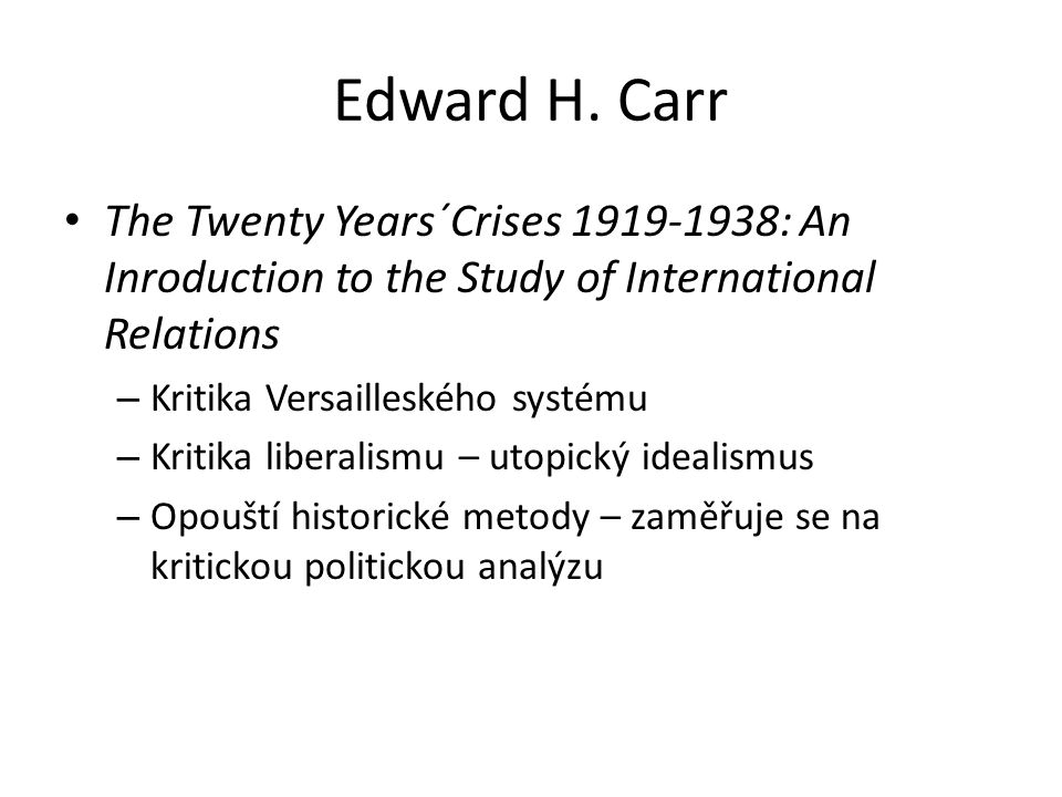 Edward H. Carr The Twenty Years´Crises 1919-1938: An Inroduction to the Study of International Relations.