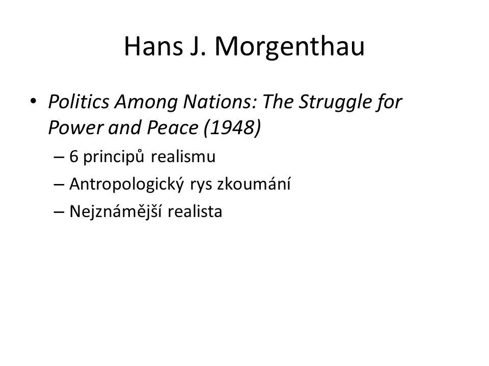 Hans J. Morgenthau Politics Among Nations: The Struggle for Power and Peace (1948) 6 principů realismu.