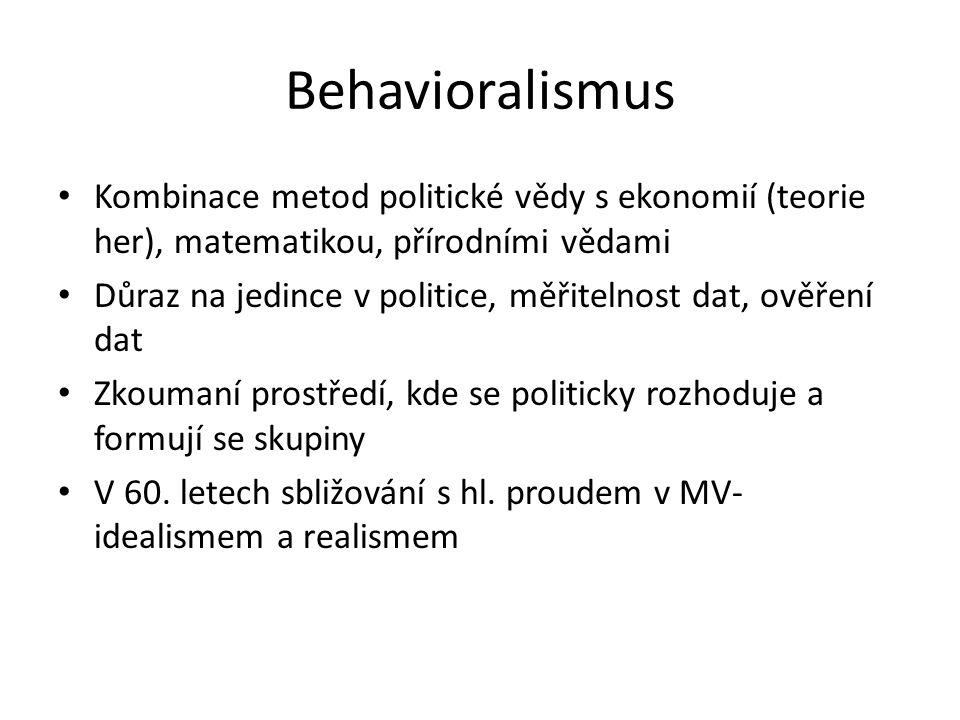 Behavioralismus Kombinace metod politické vědy s ekonomií (teorie her), matematikou, přírodními vědami.