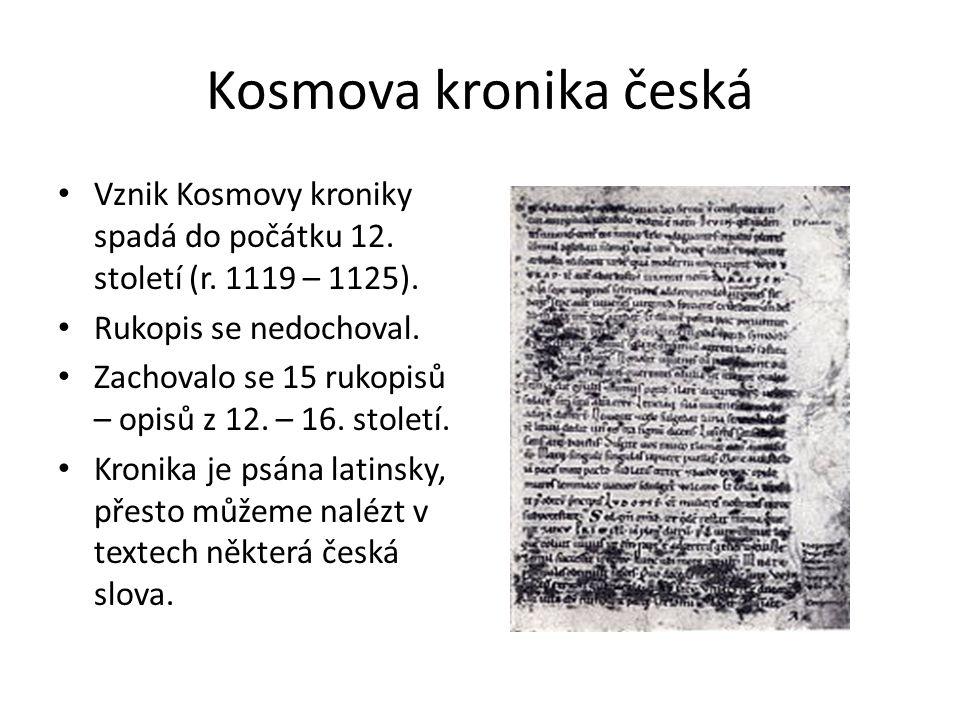Kosmova kronika česká Vznik Kosmovy kroniky spadá do počátku 12. století (r. 1119 – 1125). Rukopis se nedochoval.