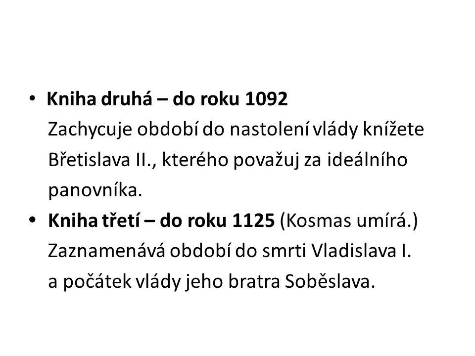 Kniha druhá – do roku 1092 Zachycuje období do nastolení vlády knížete. Břetislava II., kterého považuj za ideálního.