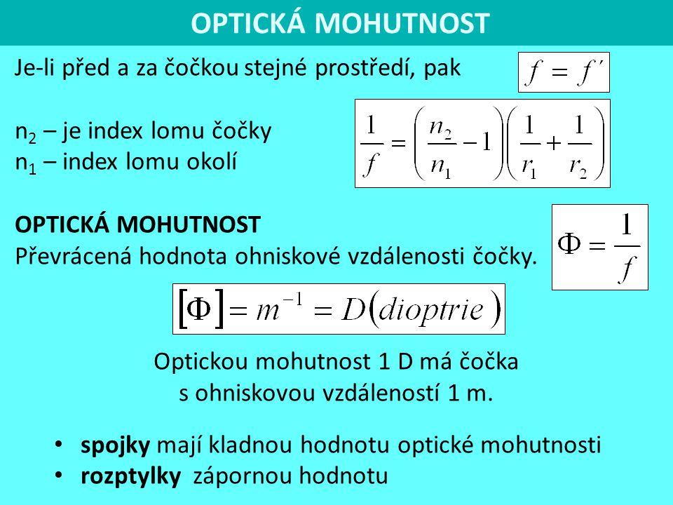 Optickou mohutnost 1 D má čočka s ohniskovou vzdáleností 1 m.