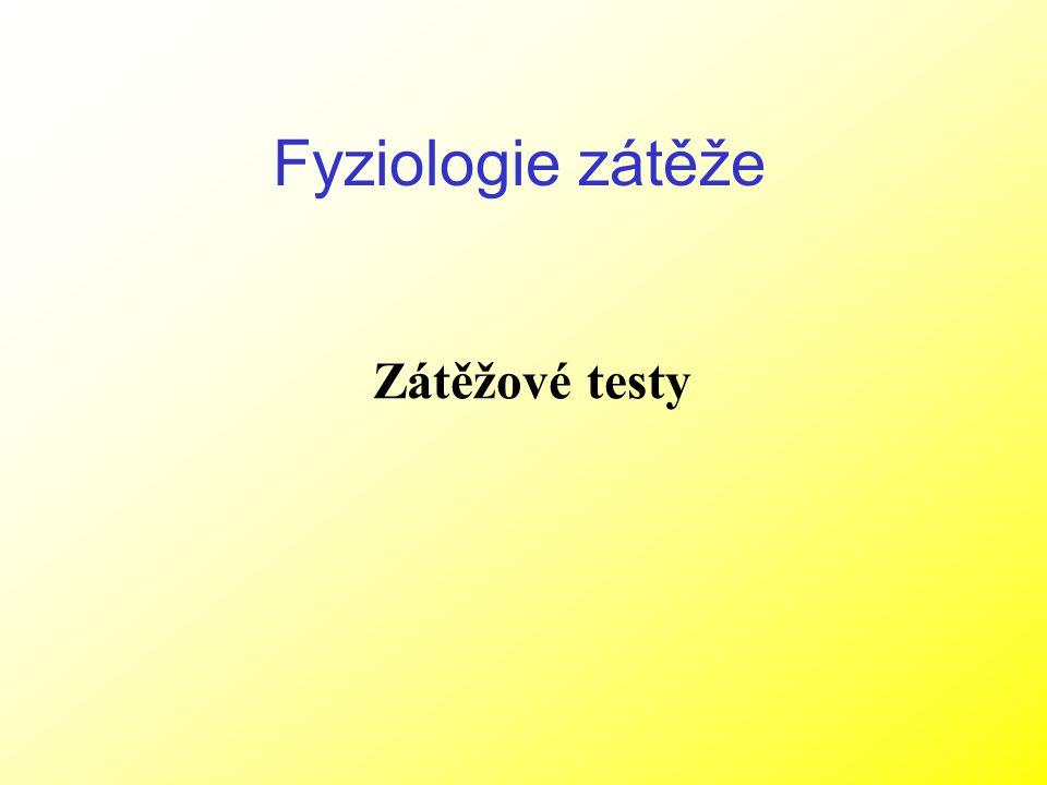 Fyziologie zátěže Zátěžové testy