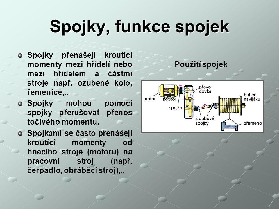 Spojky, funkce spojek Spojky přenášejí kroutící momenty mezi hřídelí nebo mezi hřídelem a částmi stroje např. ozubené kolo, řemenice,..