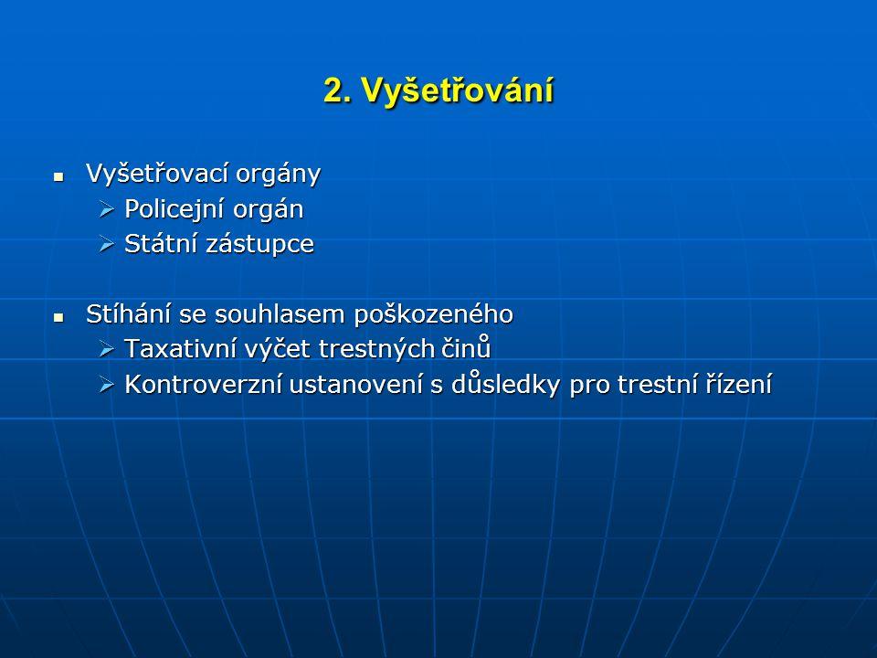 2. Vyšetřování Vyšetřovací orgány Policejní orgán Státní zástupce