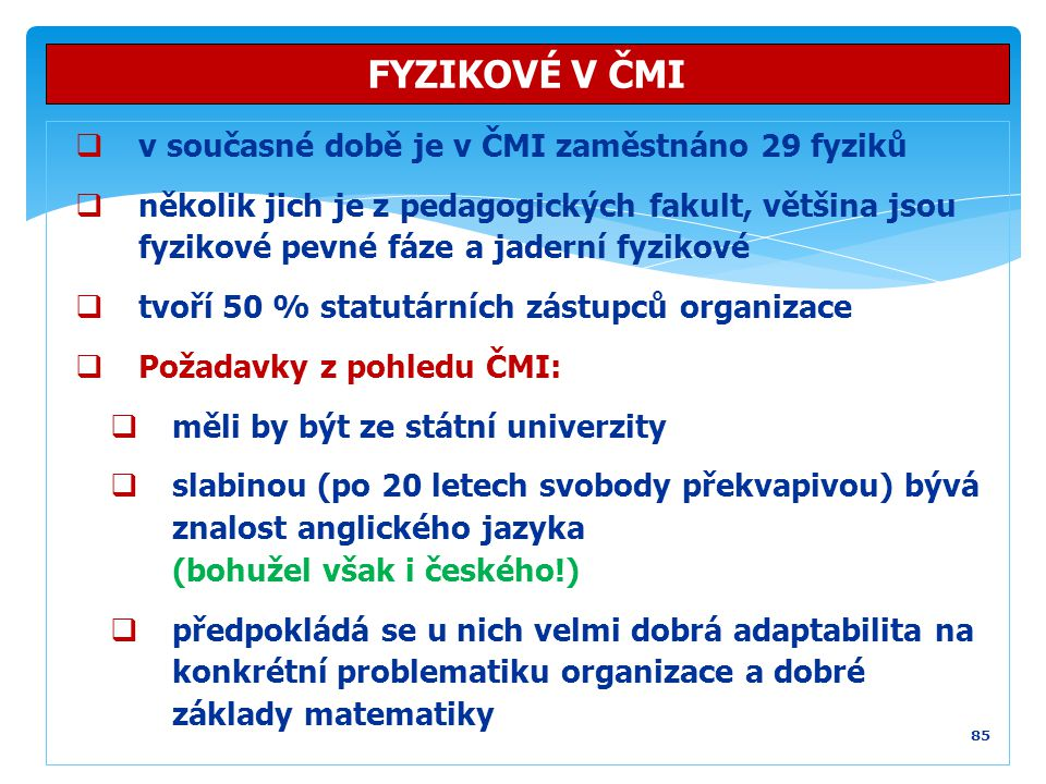 FYZIKOVÉ V ČMI v současné době je v ČMI zaměstnáno 29 fyziků