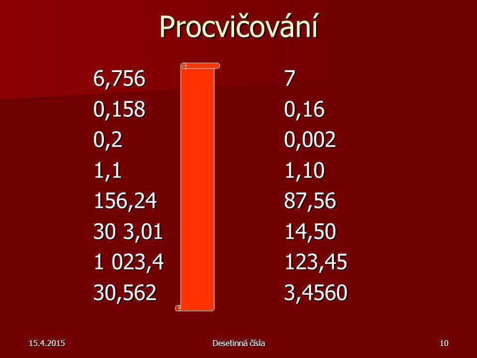 Procvičování 6,756 < 7 0,158 < 0,16 0,2 > 0,002 1,1 = 1,10