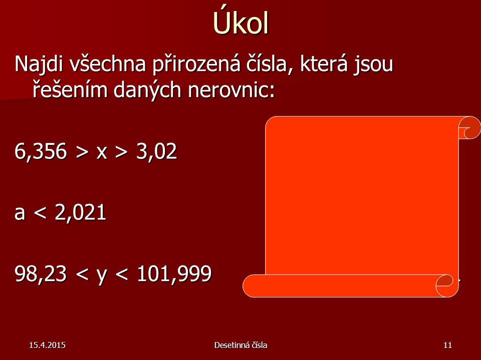 Úkol Najdi všechna přirozená čísla, která jsou řešením daných nerovnic: 6,356 > x > 3,02 x = 3,4,5 6.