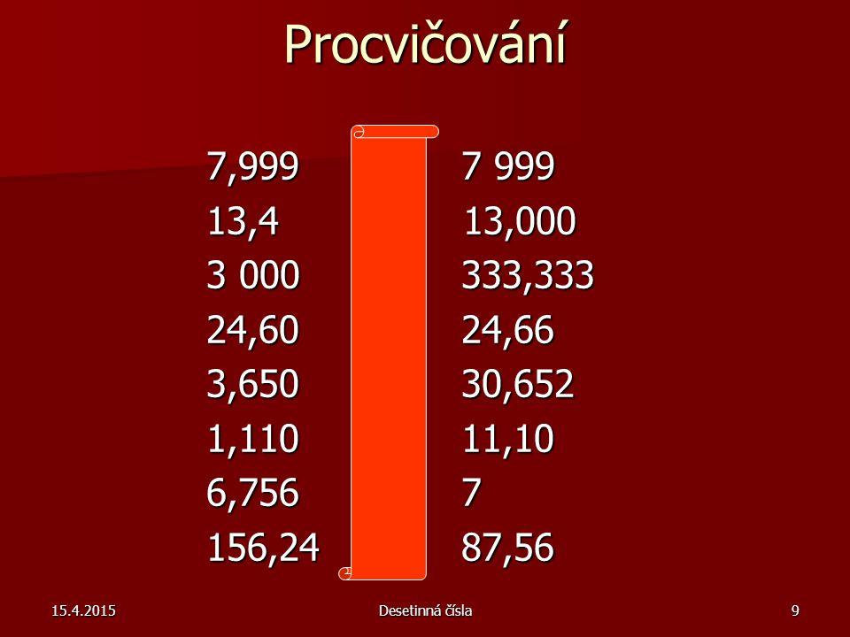 Procvičování 7,999 < 7 999 13,4 > 13,000 3 000 > 333,333