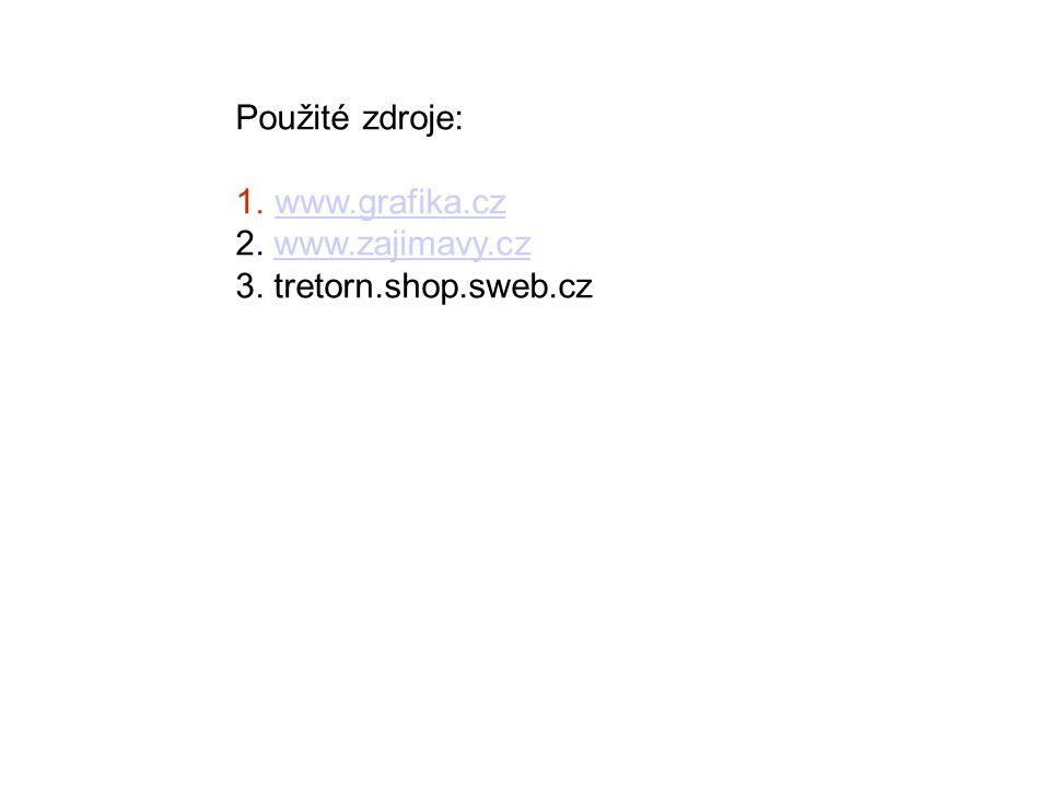 Použité zdroje: www.grafika.cz 2. www.zajimavy.cz 3. tretorn.shop.sweb.cz