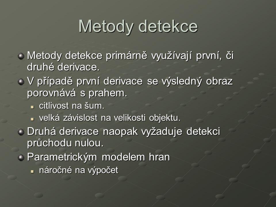 Metody detekce Metody detekce primárně využívají první, či druhé derivace. V případě první derivace se výsledný obraz porovnává s prahem.