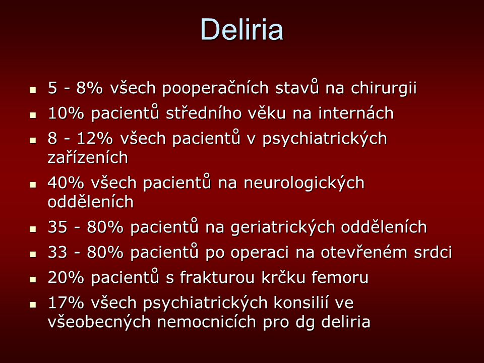 Deliria 5 - 8% všech pooperačních stavů na chirurgii