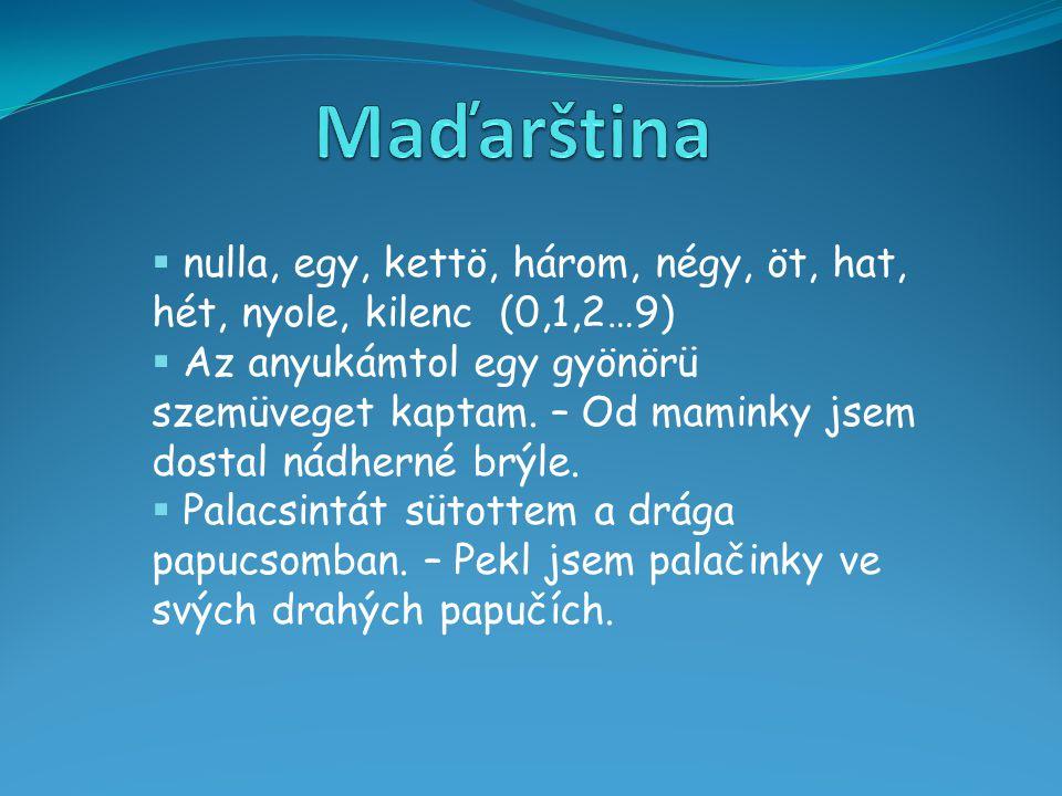Maďarština nulla, egy, kettö, három, négy, öt, hat, hét, nyole, kilenc (0,1,2…9)