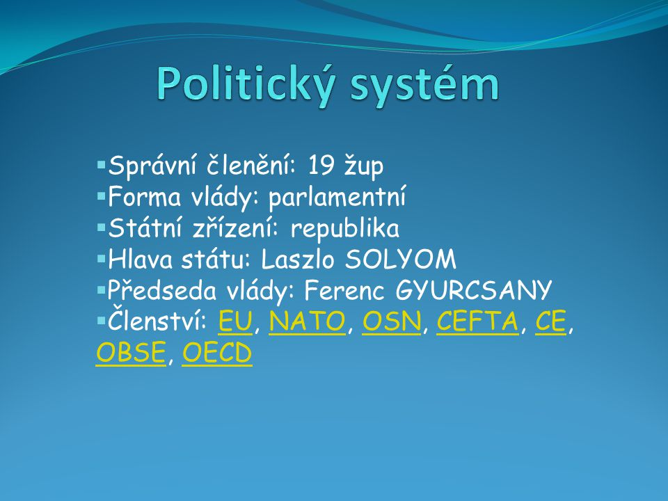 Politický systém Správní členění: 19 žup Forma vlády: parlamentní