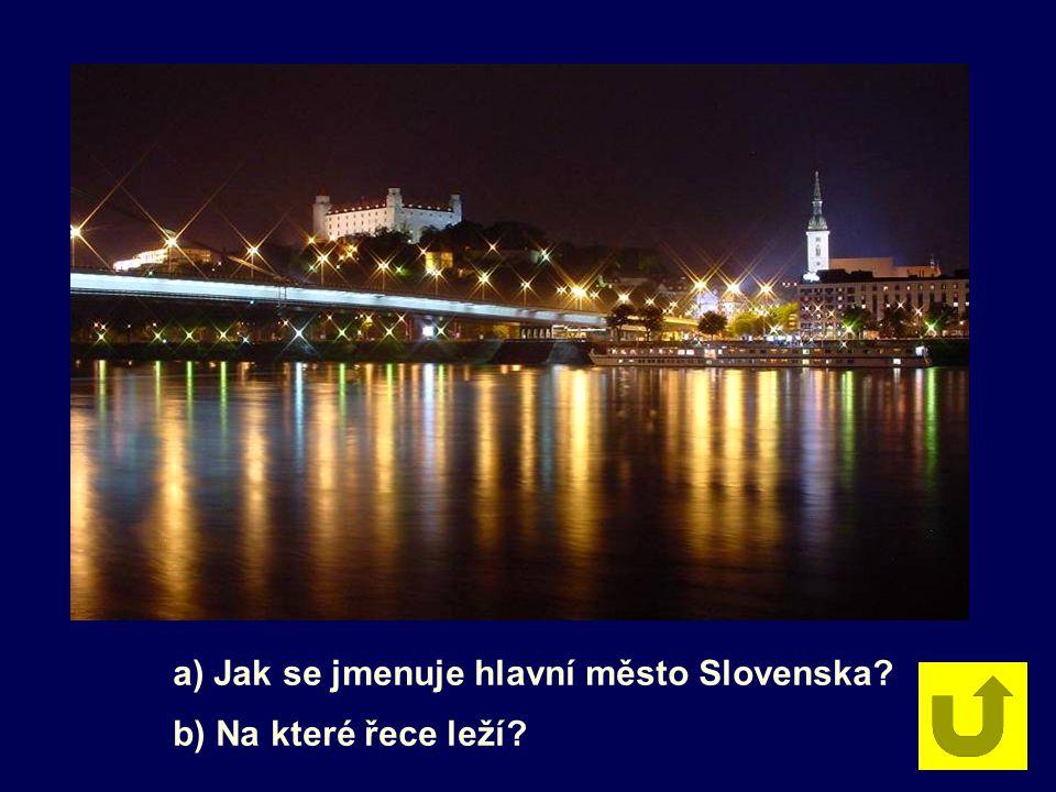 a) Jak se jmenuje hlavní město Slovenska