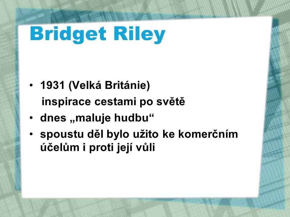 Bridget Riley 1931 (Velká Británie) inspirace cestami po světě
