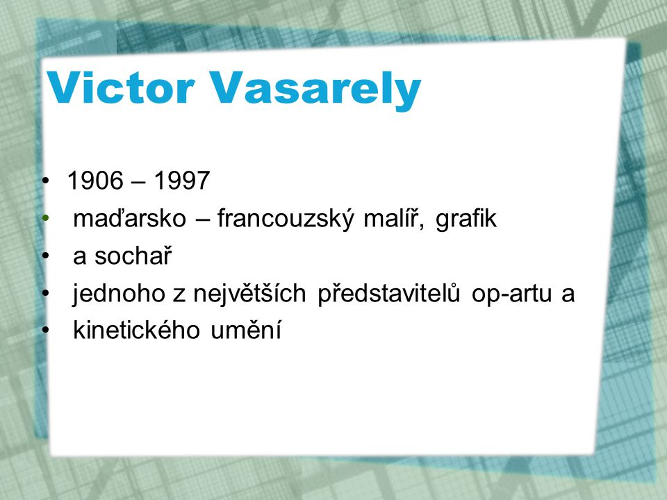 Victor Vasarely 1906 – 1997 maďarsko – francouzský malíř, grafik