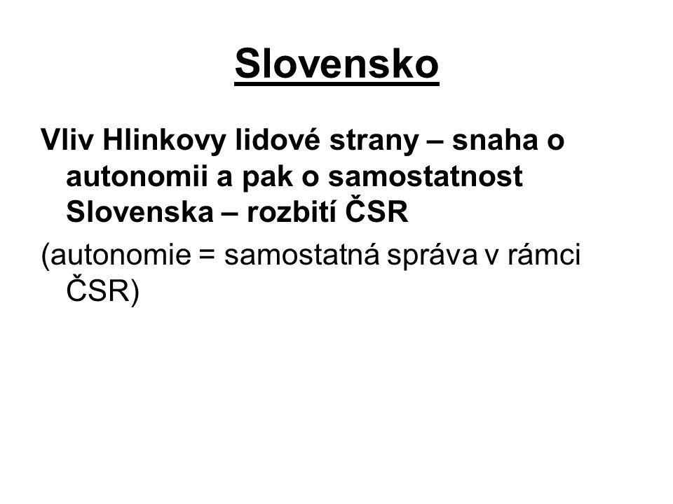 Slovensko Vliv Hlinkovy lidové strany – snaha o autonomii a pak o samostatnost Slovenska – rozbití ČSR.