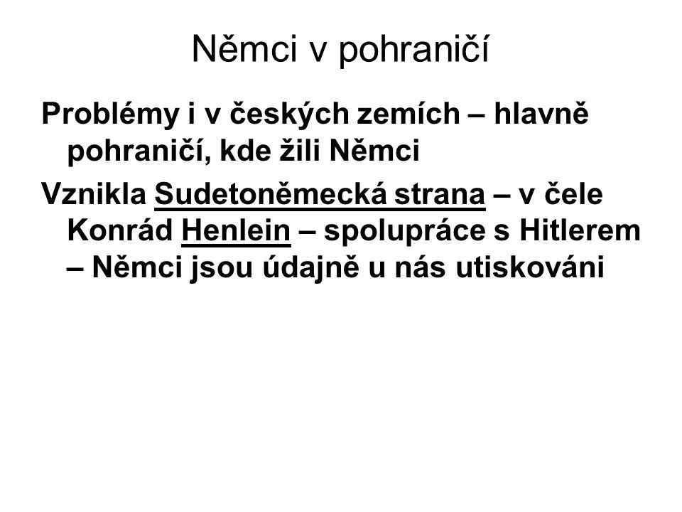 Němci v pohraničí Problémy i v českých zemích – hlavně pohraničí, kde žili Němci.