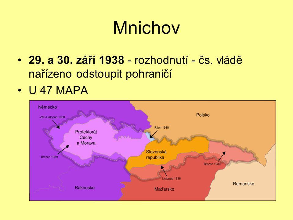 Mnichov 29. a 30. září 1938 - rozhodnutí - čs. vládě nařízeno odstoupit pohraničí U 47 MAPA