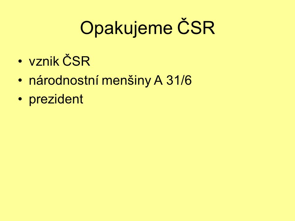 Opakujeme ČSR vznik ČSR národnostní menšiny A 31/6 prezident