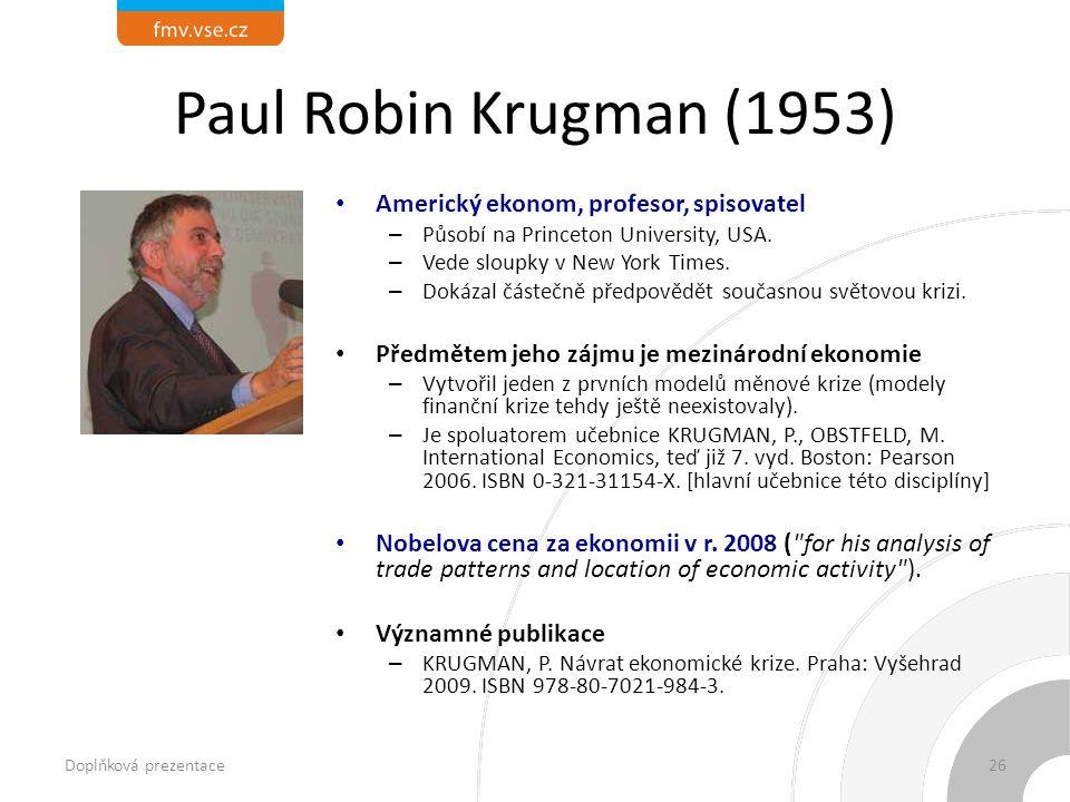 Paul Robin Krugman (1953) Americký ekonom, profesor, spisovatel