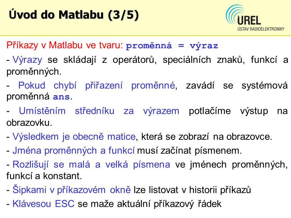 Úvod do Matlabu (3/5) Příkazy v Matlabu ve tvaru: proměnná = výraz