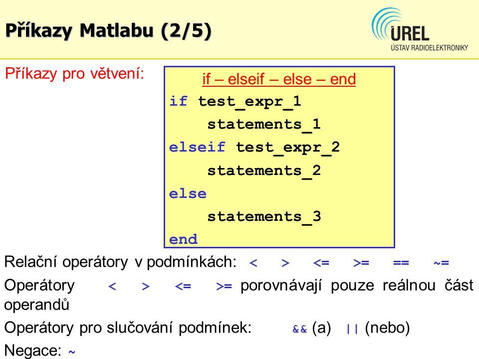 Příkazy Matlabu (2/5) Příkazy pro větvení: if – elseif – else – end