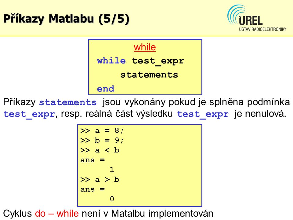 Příkazy Matlabu (5/5) while while test_expr statements end