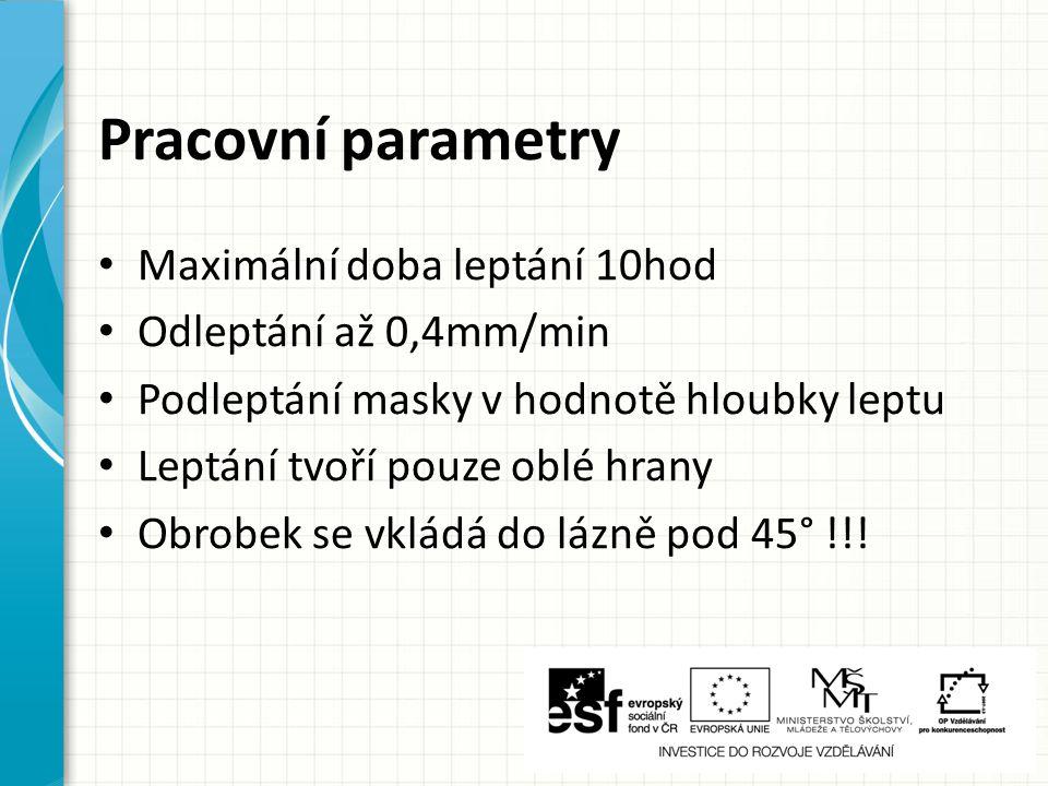 Pracovní parametry Maximální doba leptání 10hod Odleptání až 0,4mm/min