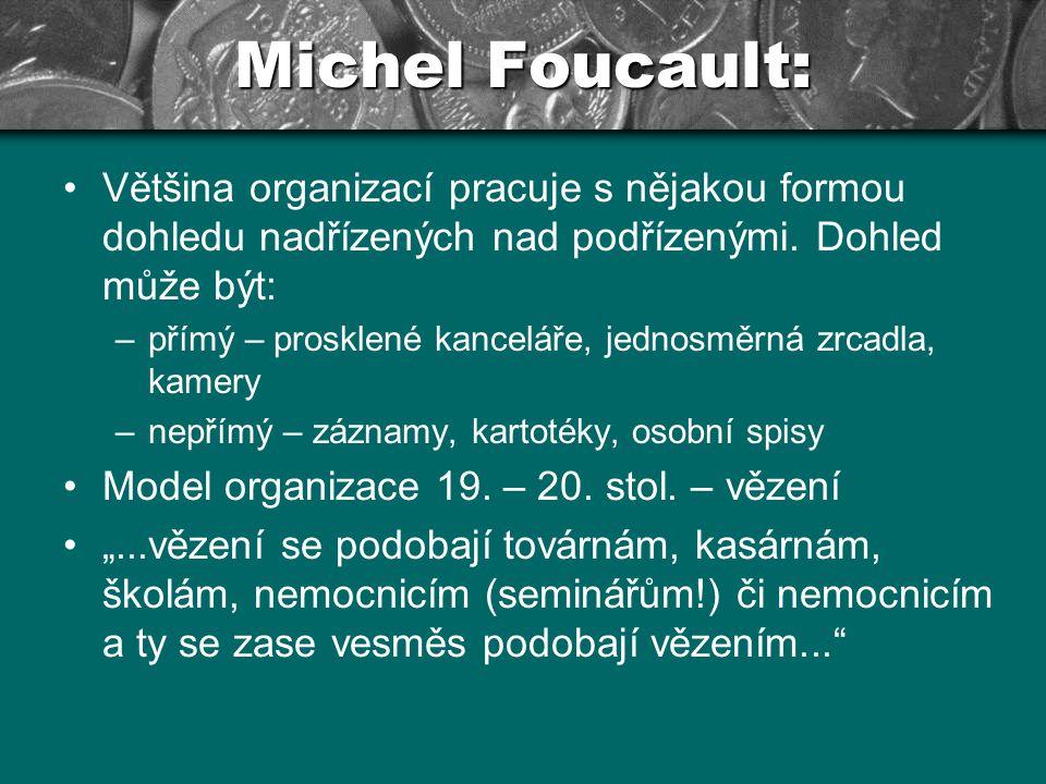 Michel Foucault: Většina organizací pracuje s nějakou formou dohledu nadřízených nad podřízenými. Dohled může být: