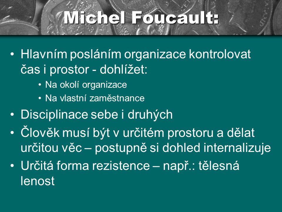 Michel Foucault: Hlavním posláním organizace kontrolovat čas i prostor - dohlížet: Na okolí organizace.