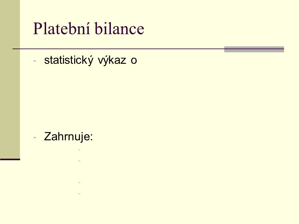Platební bilance statistický výkaz o Zahrnuje: