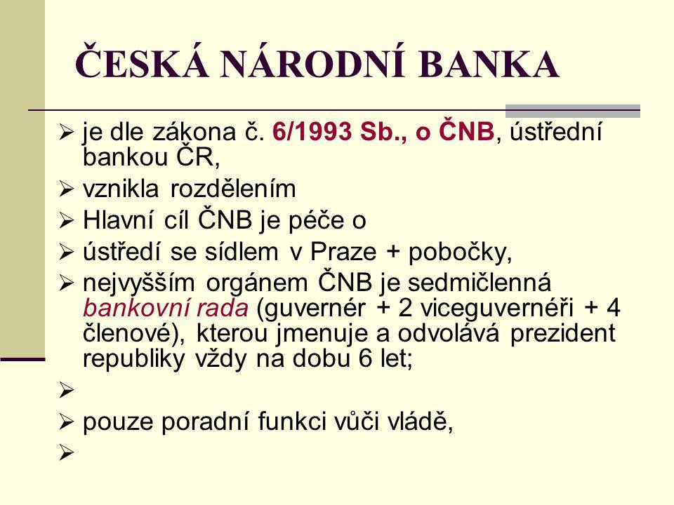 ČESKÁ NÁRODNÍ BANKA je dle zákona č. 6/1993 Sb., o ČNB, ústřední bankou ČR, vznikla rozdělením. Hlavní cíl ČNB je péče o.