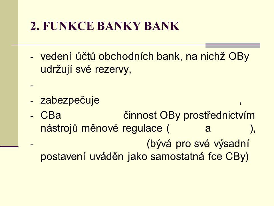 2. FUNKCE BANKY BANK vedení účtů obchodních bank, na nichž OBy udržují své rezervy, zabezpečuje ,