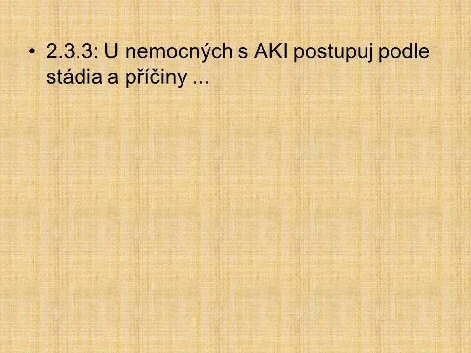 2.3.3: U nemocných s AKI postupuj podle stádia a příčiny ...
