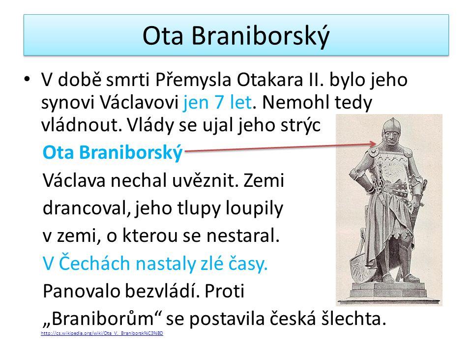Ota Braniborský V době smrti Přemysla Otakara II. bylo jeho synovi Václavovi jen 7 let. Nemohl tedy vládnout. Vlády se ujal jeho strýc.