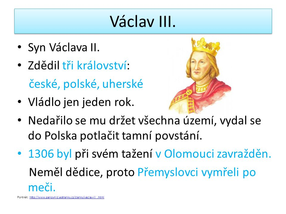 Václav III. Syn Václava II. Zdědil tři království: