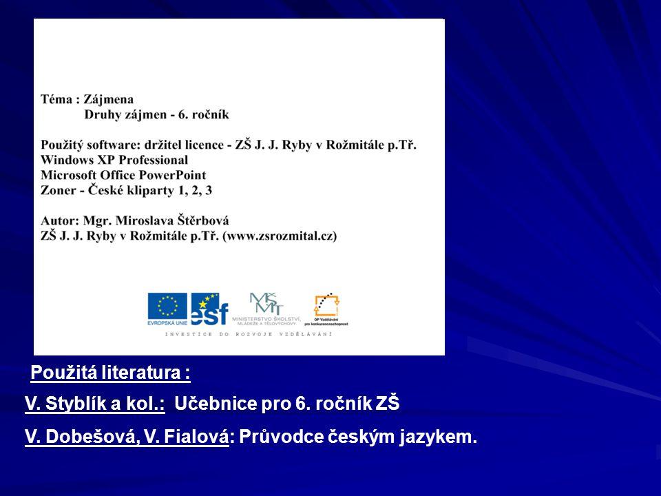 Použitá literatura : V. Styblík a kol.: Učebnice pro 6.
