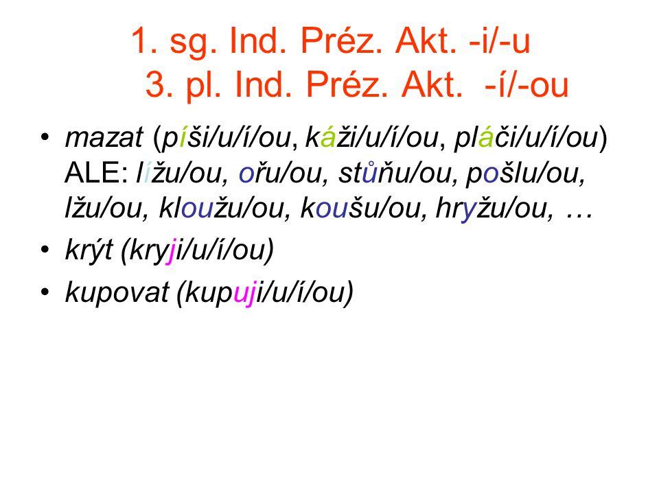 1. sg. Ind. Préz. Akt. -i/-u 3. pl. Ind. Préz. Akt. -í/-ou