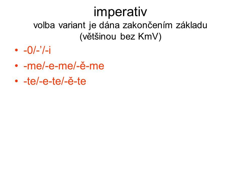 imperativ volba variant je dána zakončením základu (většinou bez KmV)