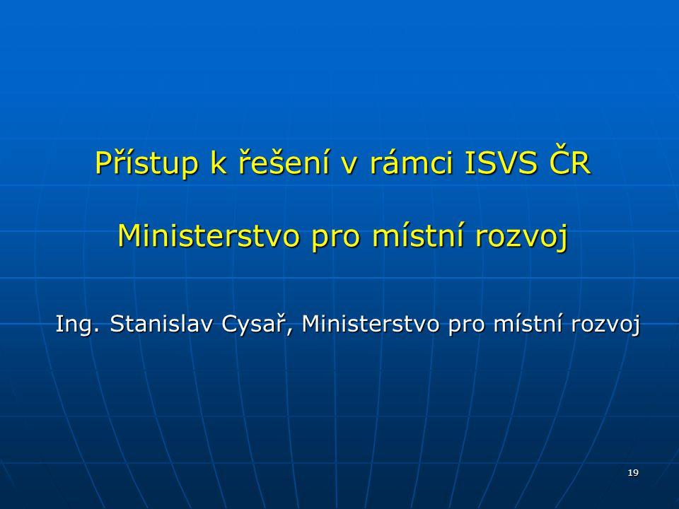 Přístup k řešení v rámci ISVS ČR Ministerstvo pro místní rozvoj