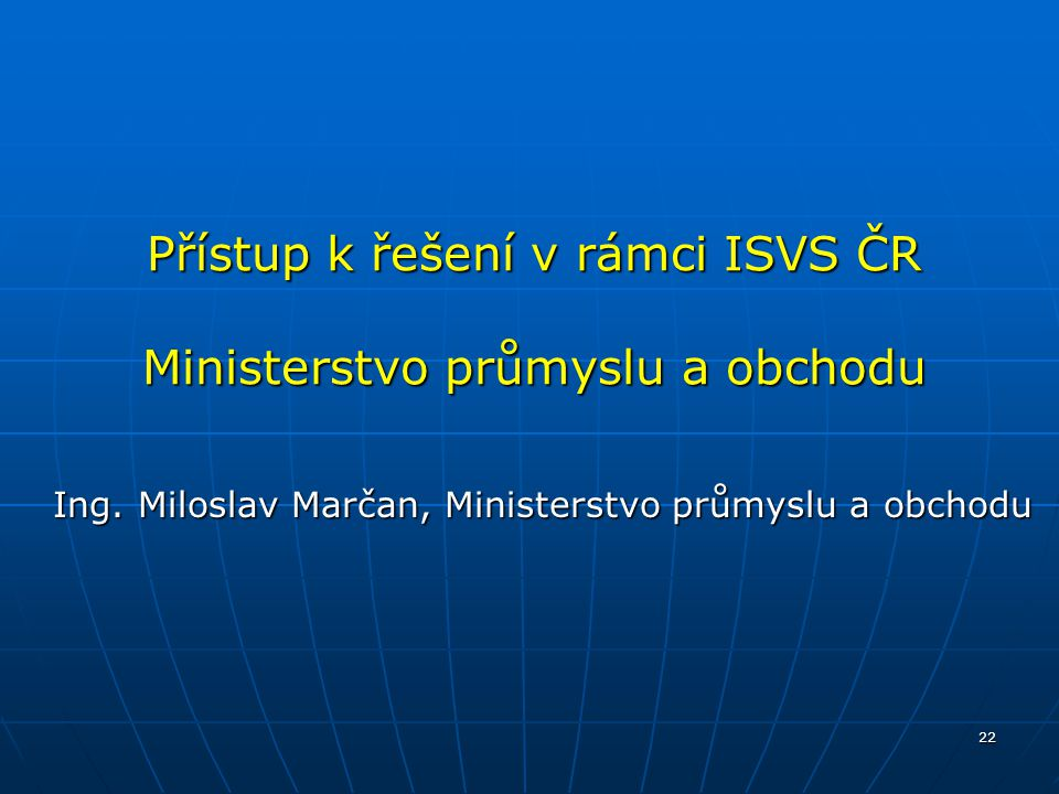 Přístup k řešení v rámci ISVS ČR Ministerstvo průmyslu a obchodu