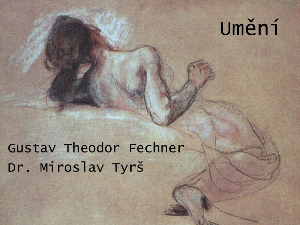 Umění Gustav Theodor Fechner Dr. Miroslav Tyrš