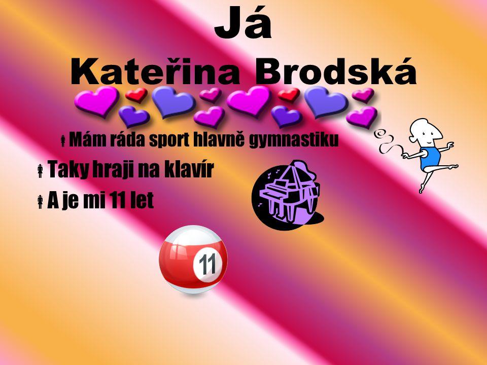 Já Kateřina Brodská Taky hraji na klavír A je mi 11 let