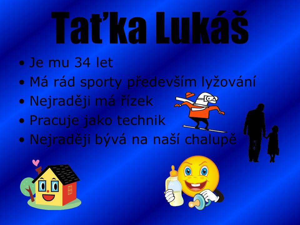 Taťka Lukáš Je mu 34 let Má rád sporty především lyžování