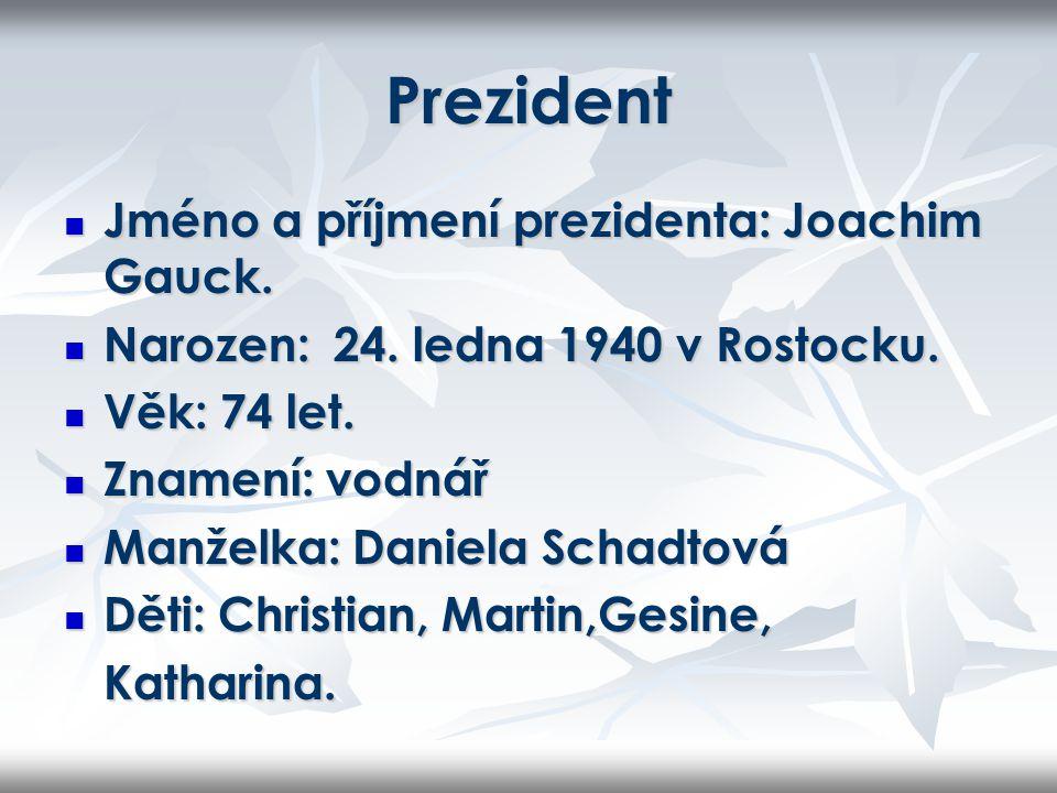 Prezident Jméno a příjmení prezidenta: Joachim Gauck.